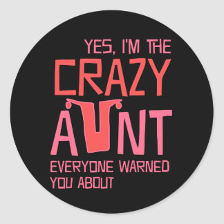 Yes, I'm the Crazy Aunt Classic Round Sticker