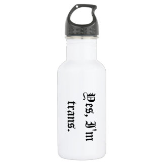 Yes, I'm trans. Stainless Steel Water Bottle
