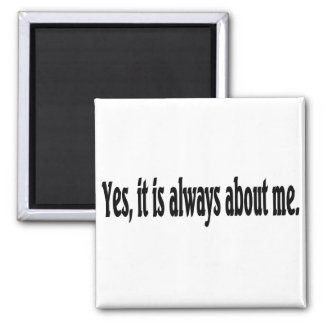 Yes, it is always about me. fridge magnets