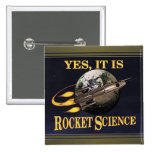Yes, It Is Rocket Science Pinback Button at Zazzle