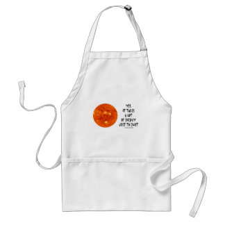 Yes, It Takes A Lot Of Energy Just To Exist (Sun) Adult Apron
