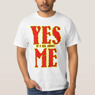 Yes! It's All Bout Me. T-Shirt
