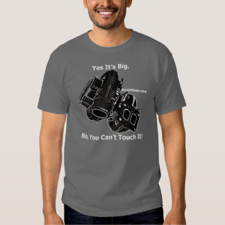 Yes It's Big.  No, You Can't Touch It! Tee Shirt