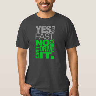 Yes it's fast No you can't drive it -4- Shirt