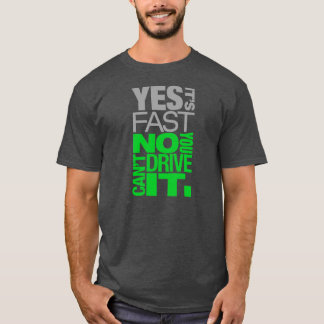 Yes it's fast No you can't drive it -4- T-Shirt