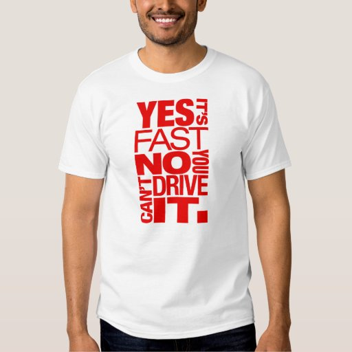 Yes It 39 S Fast No You Can 39 T Drive It 5 T Shirt Zazzle