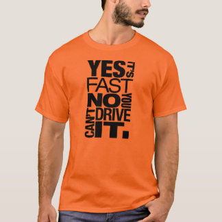 Yes it's fast No you can't drive it -6- T-Shirt