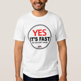 Yes Its Fast Tee Shirt
