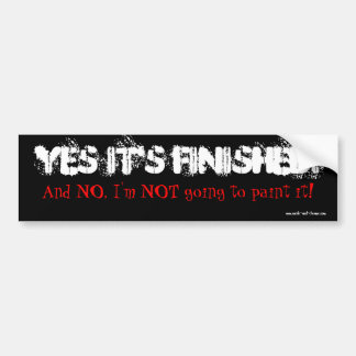 Yes It's Finished!, And NO, I'm NOT going to pa... Bumper Sticker