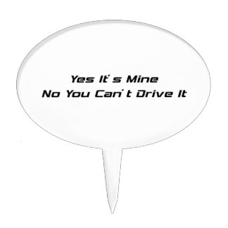 Yes Its Mine And No You Cant Drive It Cake Topper