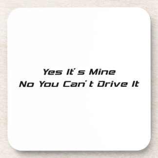Yes It's Mine No You Can't Drive It Beverage Coasters