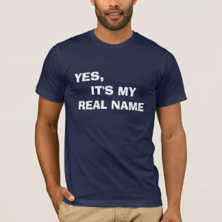 YES,    IT'S MY REAL NAME T-Shirt