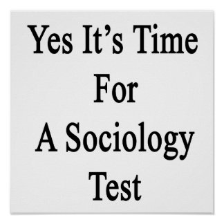Yes It's Time For A Sociology Test Poster