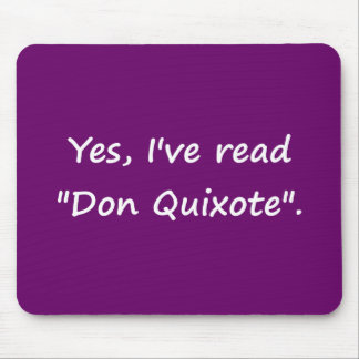 """Yes, I've read """"Don Quixote"""". Mouse Pad"""