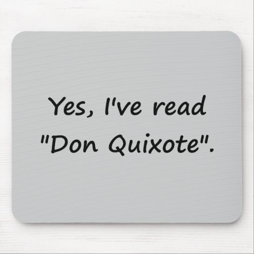 "Yes, I've read ""Don Quixote"". Mouse Pad"