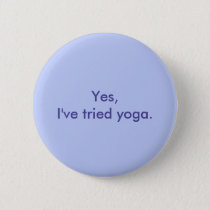 Yes, I've tried yoga. Pinback Button