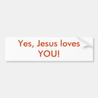 Yes, Jesus loves YOU! Bumper Sticker