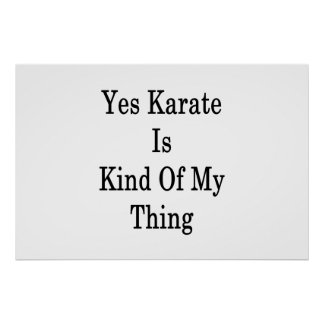 Yes Karate Is Kind Of My Thing Poster