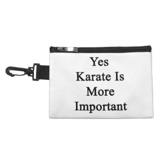 Yes Karate Is More Important Accessory Bags
