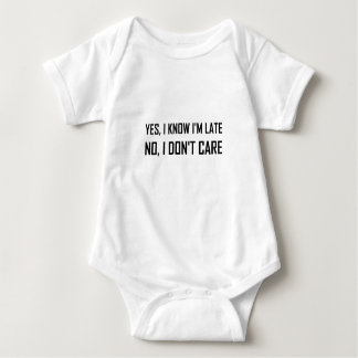 Yes Know Late Do Not Care Baby Bodysuit
