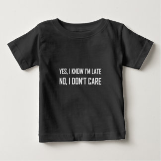 Yes Know Late Do Not Care Baby T-Shirt