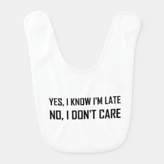 Yes Know Late Do Not Care Bib
