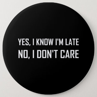 Yes Know Late Do Not Care Button