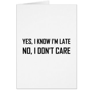Yes Know Late Do Not Care Card