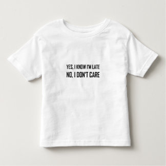 Yes Know Late Do Not Care Toddler T-shirt
