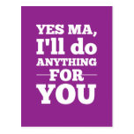 Yes Ma, I'll do anything for you Postcard