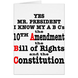 Yes Mr. President I Know My ABC's The 10th Amend Greeting Card