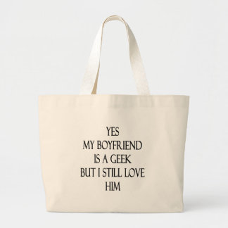 Yes My Boyfriend Is A Geek But I Still Love Him Tote Bags