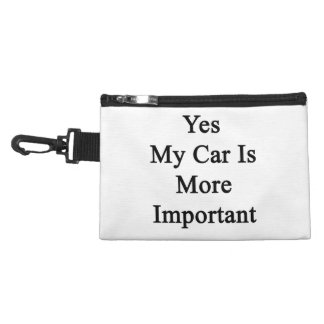 Yes My Car Is More Important Accessory Bag