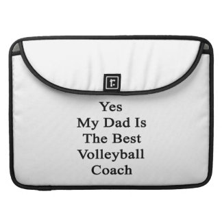 Yes My Dad Is The Best Volleyball Coach Sleeve For MacBook Pro