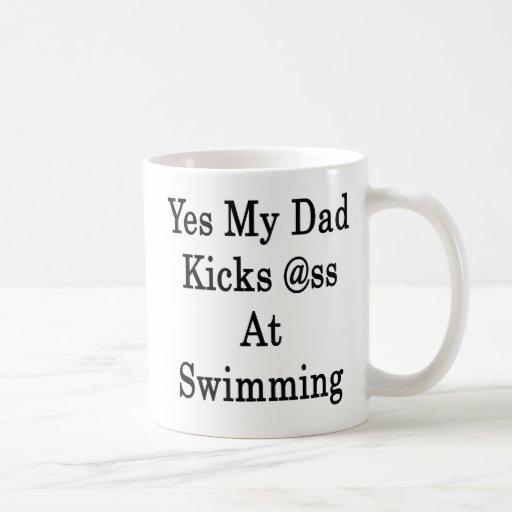 Yes My Dad Kicks Ass At Swimming Coffee Mug