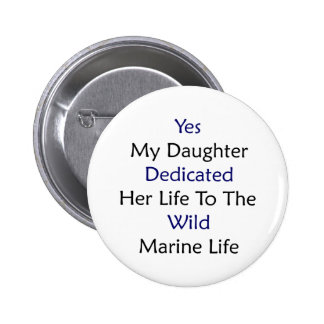 Yes My Daughter Dedicated Her Life To The Wild Mar Pin