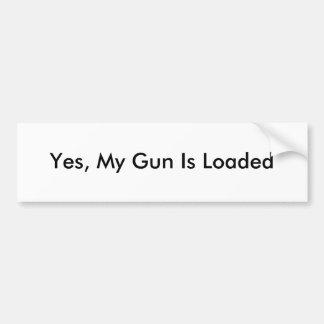 Yes, My Gun Is Loaded Bumper Sticker