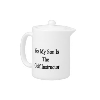 Yes My Son Is The Golf Instructor