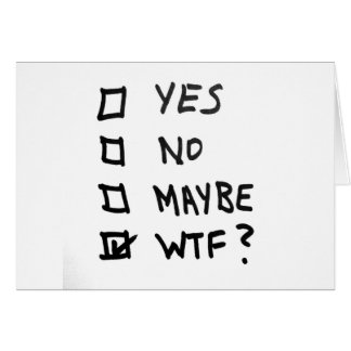 Yes, No, Maybe, WTF Next to Check Boxes Greeting Card