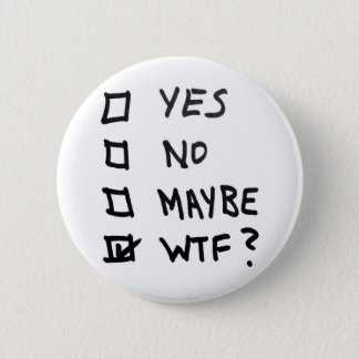 Yes, No, Maybe, WTF Next to Check Boxes Pinback Button
