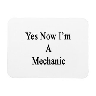 Yes Now I m A Mechanic Rectangle Magnets