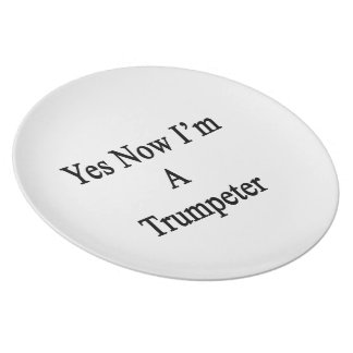 Yes Now I m A Trumpeter Dinner Plate