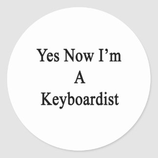 Yes Now I'm A Keyboardist Stickers