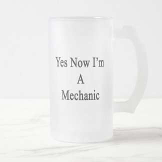 Yes Now I'm A Mechanic 16 Oz Frosted Glass Beer Mug
