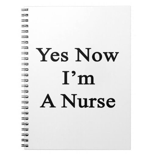 Yes Now I'm A Nurse Notebooks