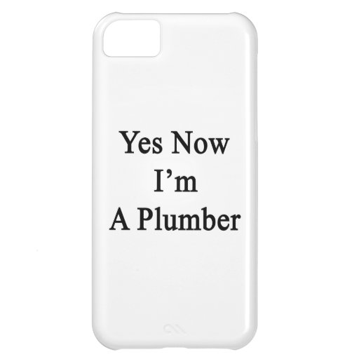 Yes Now I'm A Plumber iPhone 5C Case