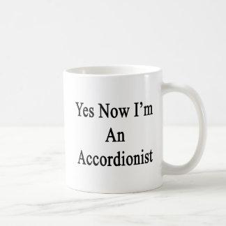Yes Now I'm An Accordionist Coffee Mug