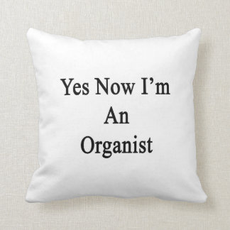 Yes Now I'm An Organist Pillows