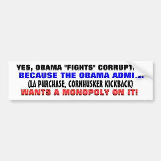 "Yes, Obama ""fights"" corruption.. Bumper Sticker"