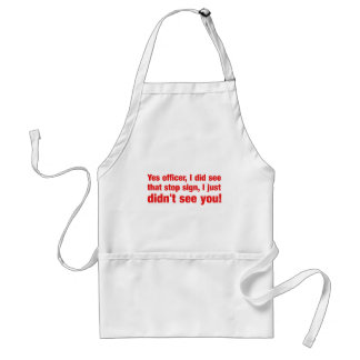 Yes officer i did see that stop sign, I just..... Adult Apron